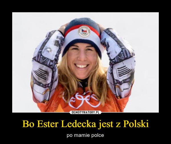 Bo Ester Ledecka jest z Polski – po mamie polce