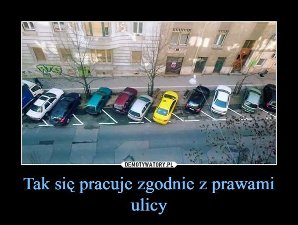 Tak się pracuje zgodnie z prawami ulicy –