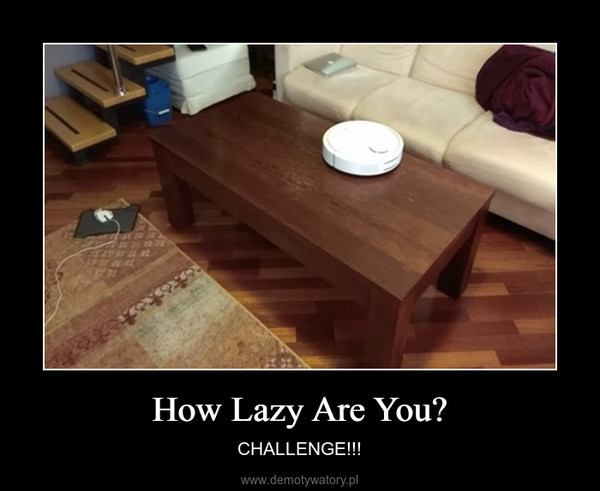 How Lazy Are You? – CHALLENGE!!!