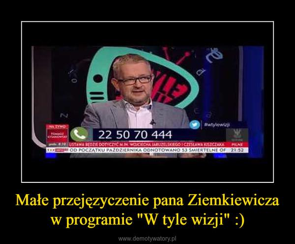"""Małe przejęzyczenie pana Ziemkiewicza w programie """"W tyle wizji"""" :) –"""
