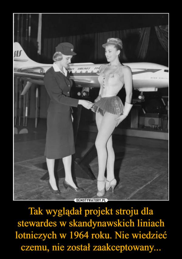 Tak wyglądał projekt stroju dla stewardes w skandynawskich liniach lotniczych w 1964 roku. Nie wiedzieć czemu, nie został zaakceptowany... –