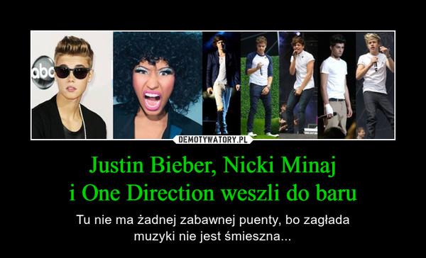 Justin Bieber, Nicki Minaji One Direction weszli do baru – Tu nie ma żadnej zabawnej puenty, bo zagładamuzyki nie jest śmieszna...