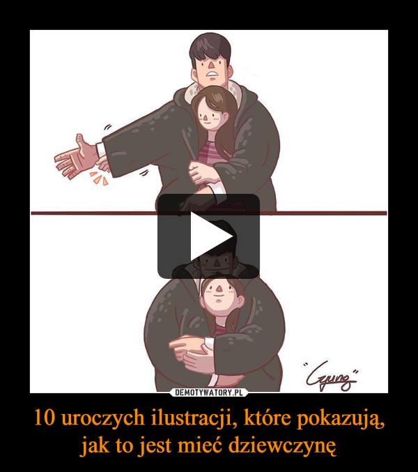 10 uroczych ilustracji, które pokazują, jak to jest mieć dziewczynę –