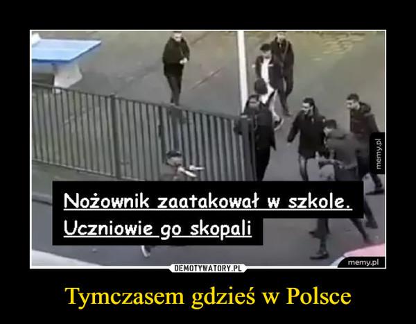 Tymczasem gdzieś w Polsce –