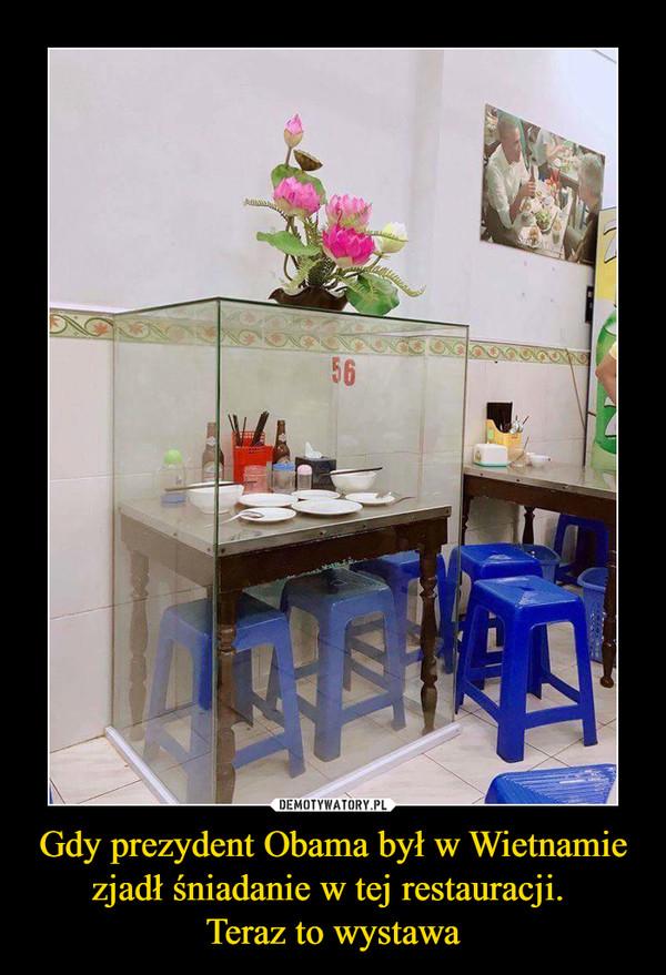 Gdy prezydent Obama był w Wietnamie zjadł śniadanie w tej restauracji. Teraz to wystawa –