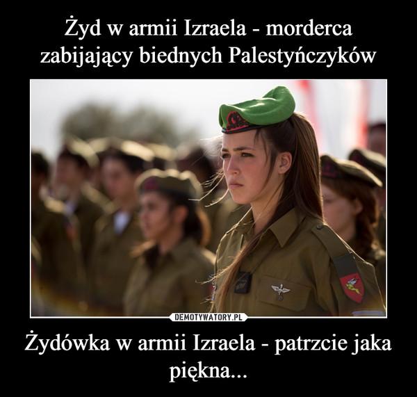 Żydówka w armii Izraela - patrzcie jaka piękna... –