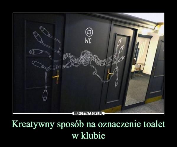 Kreatywny sposób na oznaczenie toalet w klubie –
