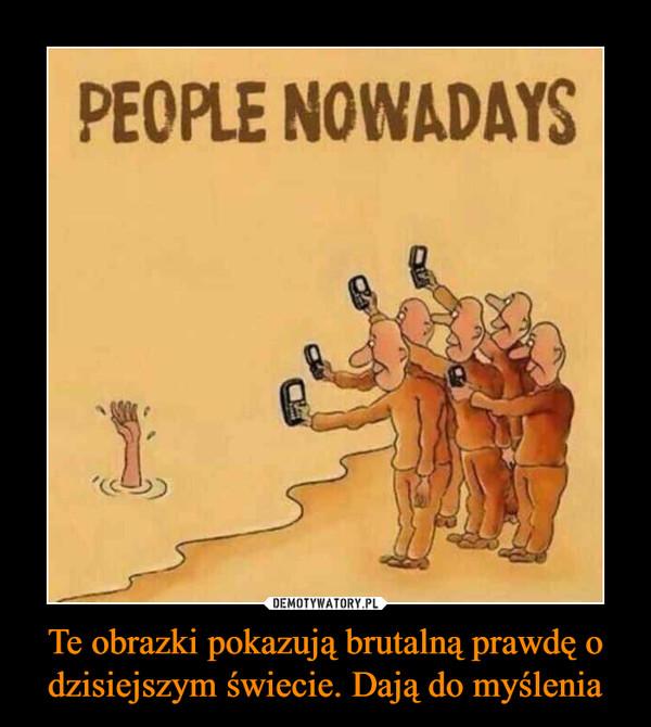 Te obrazki pokazują brutalną prawdę o dzisiejszym świecie. Dają do myślenia –