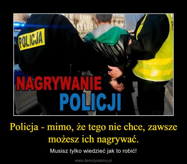 Policja - mimo, że tego nie chce, zawsze możesz ich nagrywać. – Musisz tylko wiedzieć jak to robić!