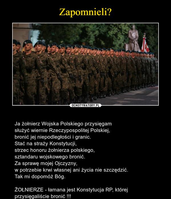 – Ja żołnierz Wojska Polskiego przysięgamsłużyć wiernie Rzeczypospolitej Polskiej,bronić jej niepodległości i granic.Stać na straży Konstytucji,strzec honoru żołnierza polskiego,sztandaru wojskowego bronić.Za sprawę mojej Ojczyzny,w potrzebie krwi własnej ani życia nie szczędzić.Tak mi dopomóż Bóg.ŻOŁNIERZE - łamana jest Konstytucja RP, której przysięgaliście bronić !!!