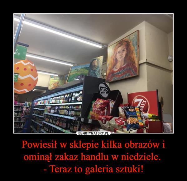 Powiesił w sklepie kilka obrazów i ominął zakaz handlu w niedziele. - Teraz to galeria sztuki! –