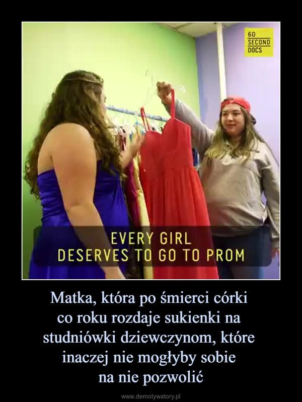 Matka, która po śmierci córki co roku rozdaje sukienki na studniówki dziewczynom, które inaczej nie mogłyby sobie na nie pozwolić –