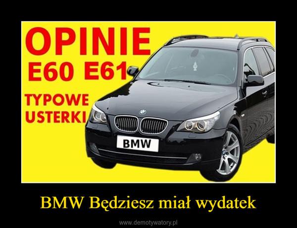 BMW Będziesz miał wydatek –