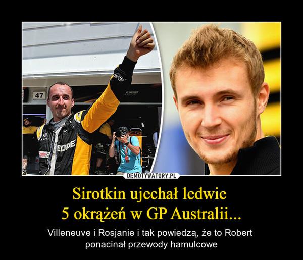 Sirotkin ujechał ledwie 5 okrążeń w GP Australii... – Villeneuve i Rosjanie i tak powiedzą, że to Robert ponacinał przewody hamulcowe