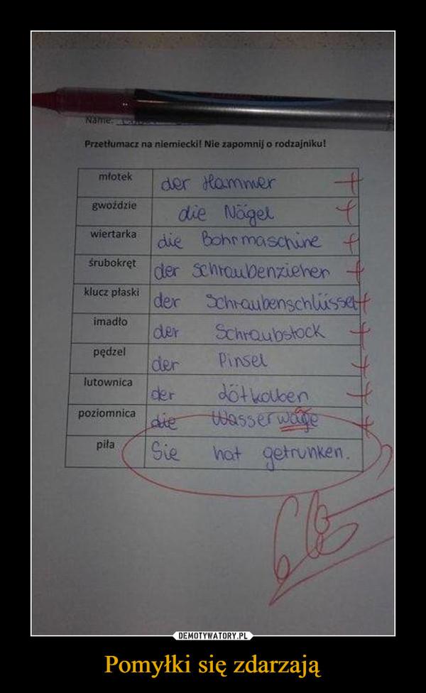 Pomyłki się zdarzają –  Przetłumacz na niemiecki! Nie zapomnij o rodzajniku!