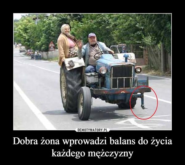 Dobra żona wprowadzi balans do życia każdego mężczyzny –