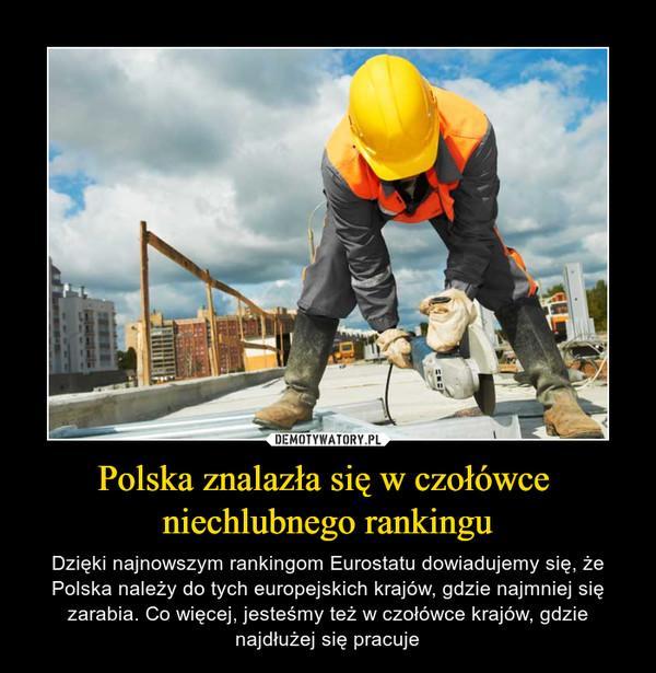 Polska znalazła się w czołówce niechlubnego rankingu – Dzięki najnowszym rankingom Eurostatu dowiadujemy się, że Polska należy do tych europejskich krajów, gdzie najmniej się zarabia. Co więcej, jesteśmy też w czołówce krajów, gdzie najdłużej się pracuje