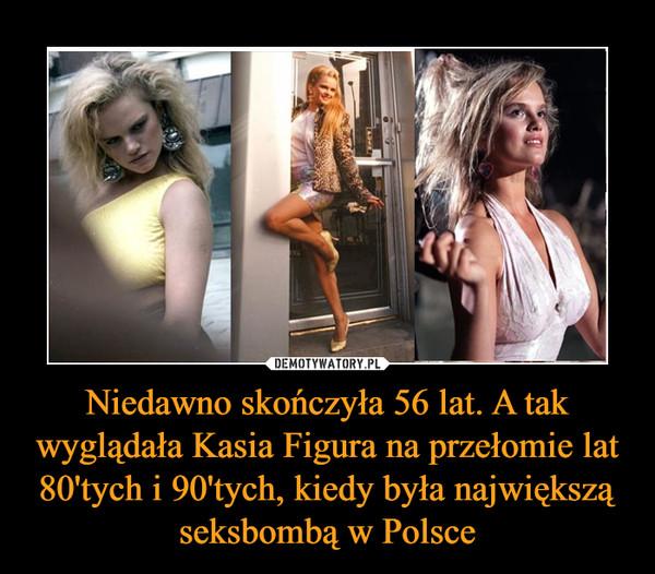 Niedawno skończyła 56 lat. A tak wyglądała Kasia Figura na przełomie lat 80'tych i 90'tych, kiedy była największą seksbombą w Polsce –