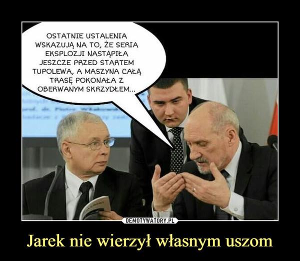 Jarek nie wierzył własnym uszom –