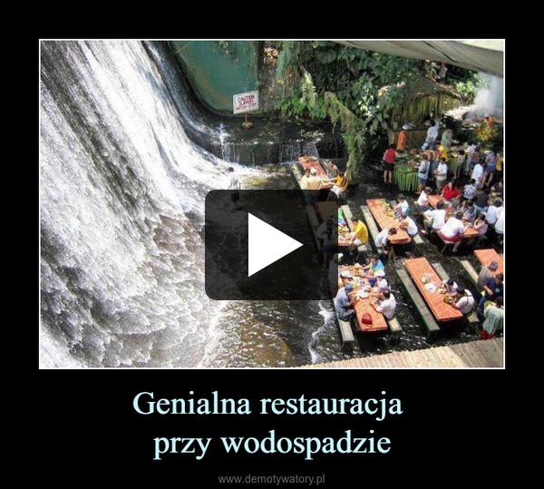 Genialna restauracja przy wodospadzie –