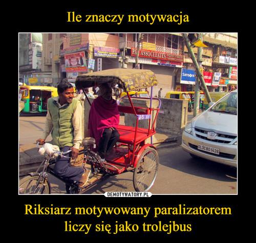 Ile znaczy motywacja Riksiarz motywowany paralizatorem liczy się jako trolejbus
