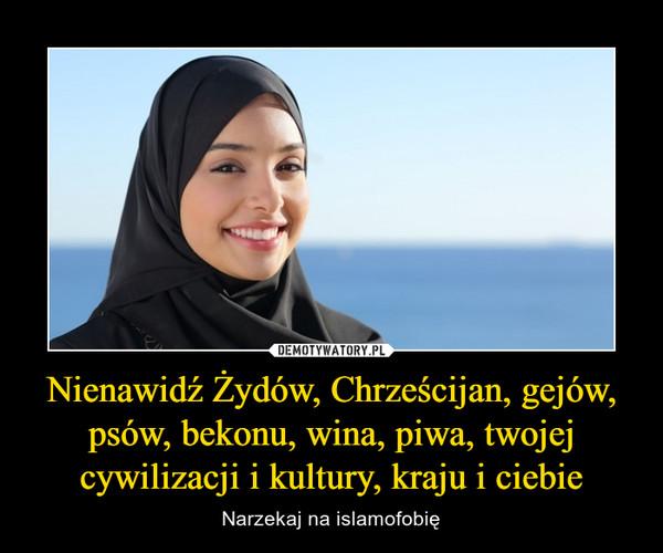 Nienawidź Żydów, Chrześcijan, gejów, psów, bekonu, wina, piwa, twojej cywilizacji i kultury, kraju i ciebie – Narzekaj na islamofobię