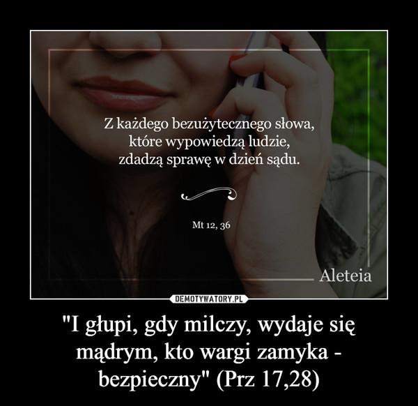 """""""I głupi, gdy milczy, wydaje się mądrym, kto wargi zamyka - bezpieczny"""" (Prz 17,28) –"""