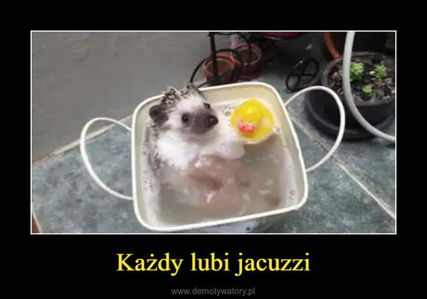 Każdy lubi jacuzzi –