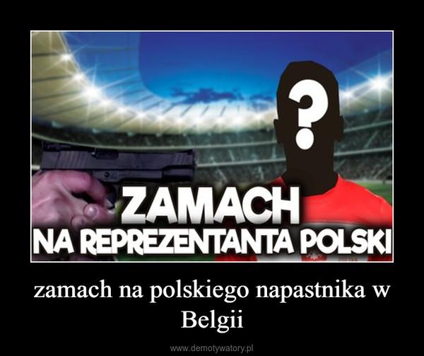 zamach na polskiego napastnika w Belgii –