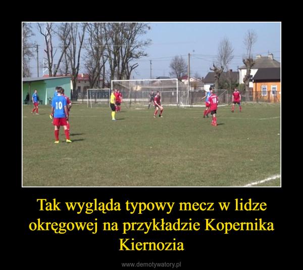Tak wygląda typowy mecz w lidze okręgowej na przykładzie Kopernika Kiernozia –