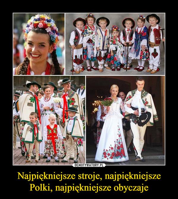 Najpiękniejsze stroje, najpiękniejsze Polki, najpiękniejsze obyczaje –