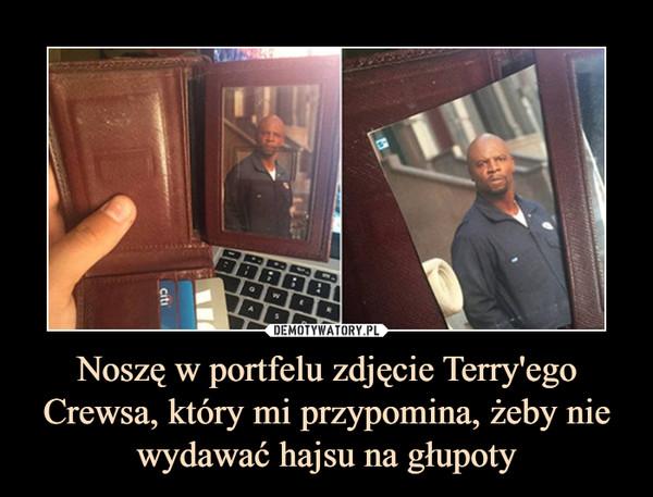 Noszę w portfelu zdjęcie Terry'ego Crewsa, który mi przypomina, żeby nie wydawać hajsu na głupoty –