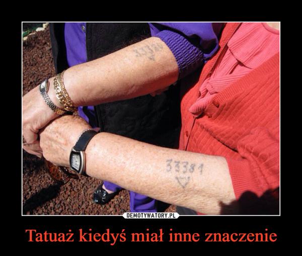 Tatuaż kiedyś miał inne znaczenie –