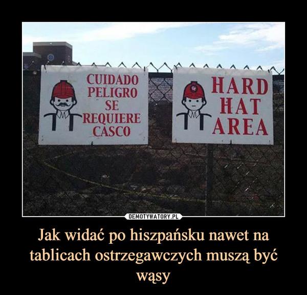 Jak widać po hiszpańsku nawet na tablicach ostrzegawczych muszą być wąsy –