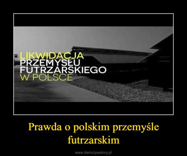 Prawda o polskim przemyśle futrzarskim –