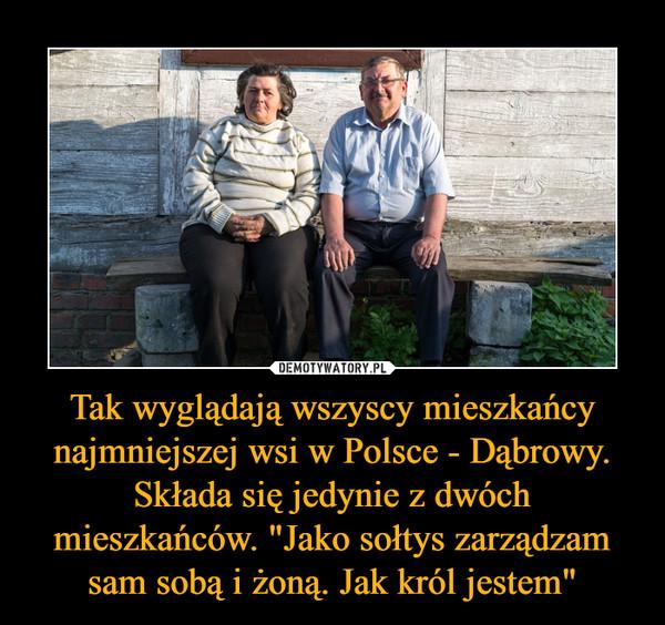 """Tak wyglądają wszyscy mieszkańcy najmniejszej wsi w Polsce - Dąbrowy. Składa się jedynie z dwóch mieszkańców. """"Jako sołtys zarządzam sam sobą i żoną. Jak król jestem"""" –"""