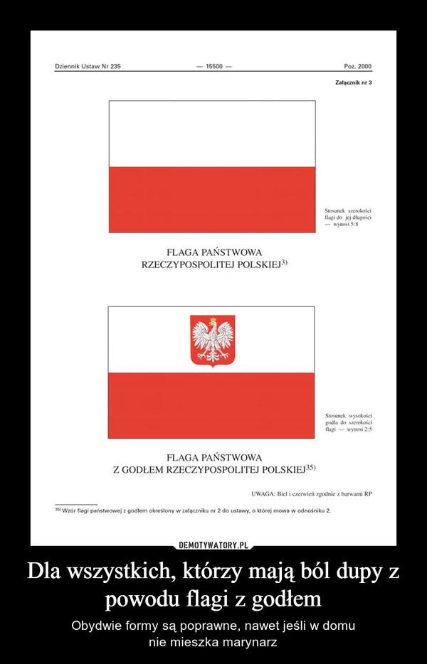 Dla wszystkich, którzy mają ból dupy z powodu flagi z godłem – Obydwie formy są poprawne, nawet jeśli w domunie mieszka marynarz