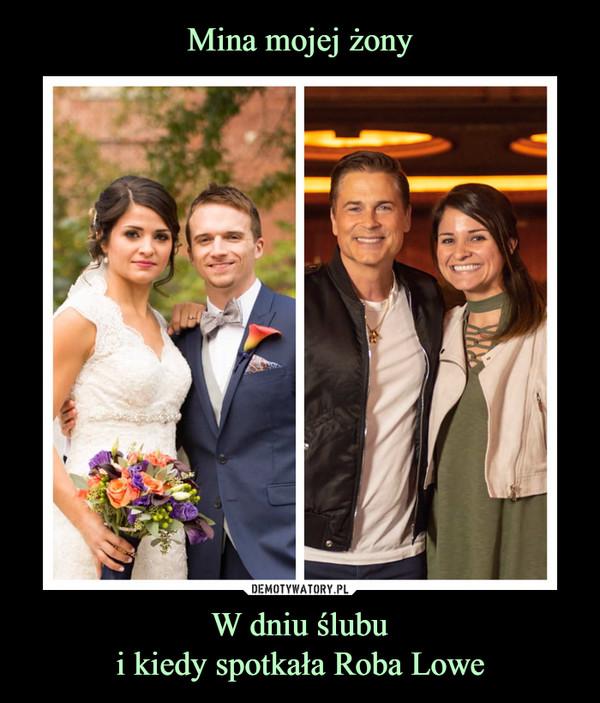 W dniu ślubui kiedy spotkała Roba Lowe –