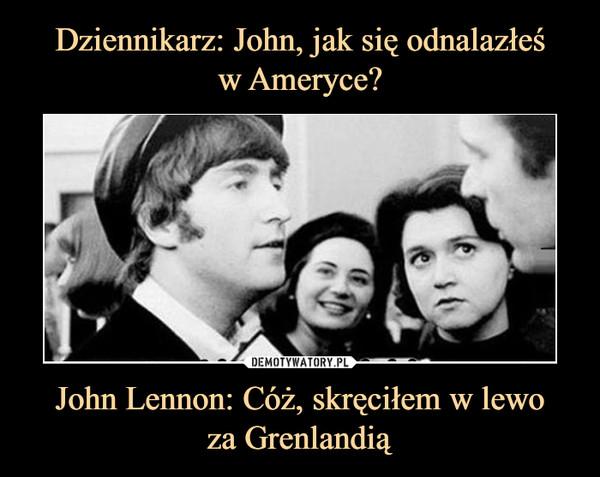 John Lennon: Cóż, skręciłem w lewoza Grenlandią –
