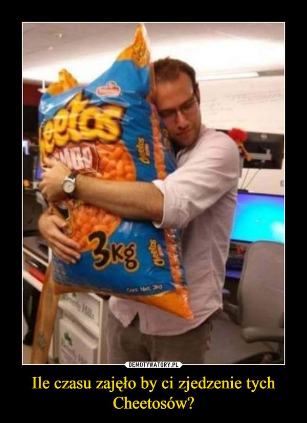 Ile czasu zajęło by ci zjedzenie tych Cheetosów? –