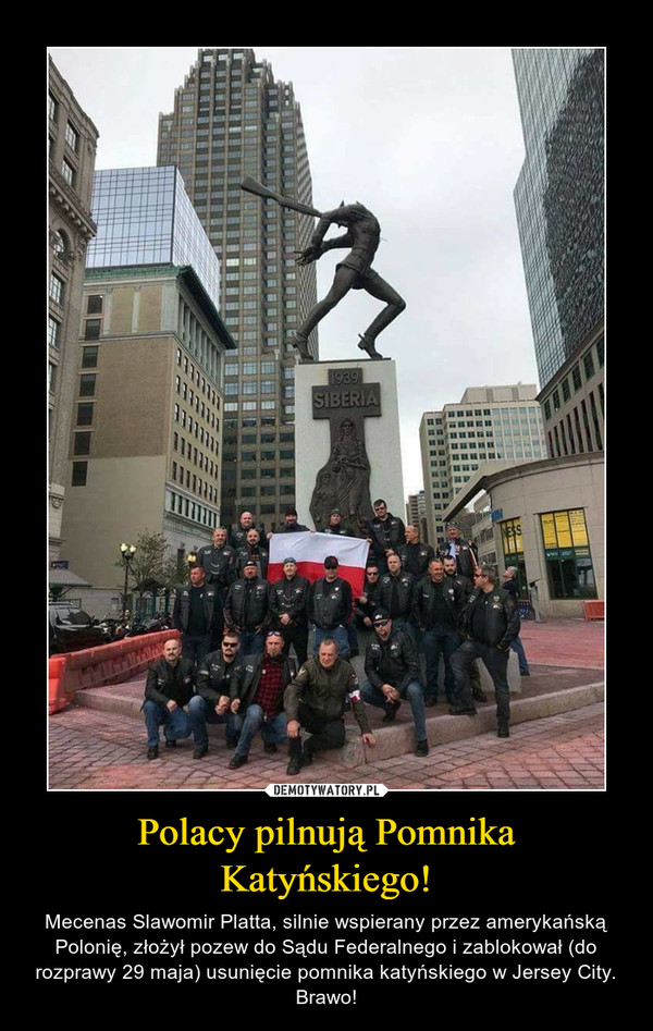 Polacy pilnują Pomnika Katyńskiego! – Mecenas Slawomir Platta, silnie wspierany przez amerykańską Polonię, złożył pozew do Sądu Federalnego i zablokował (do rozprawy 29 maja) usunięcie pomnika katyńskiego w Jersey City. Brawo!