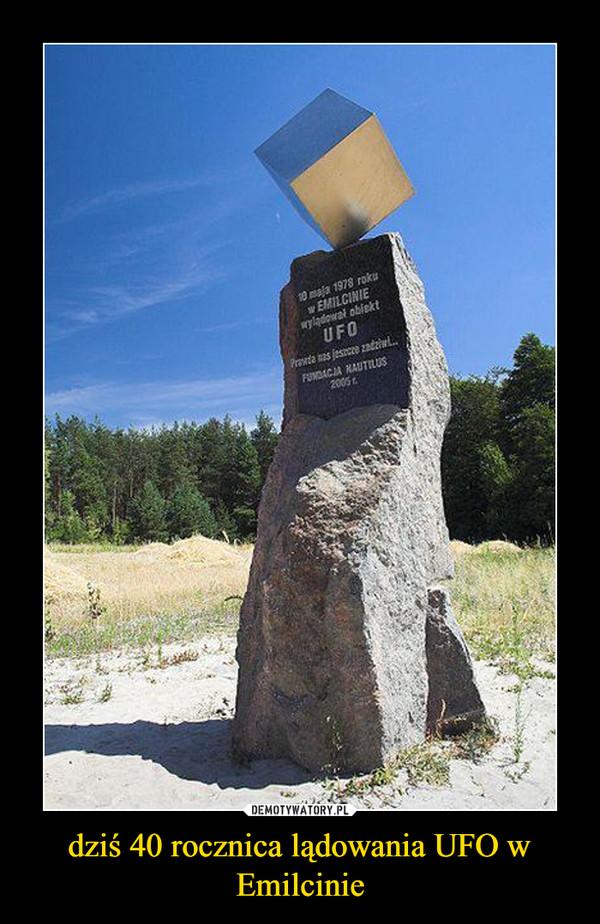 dziś 40 rocznica lądowania UFO w Emilcinie –