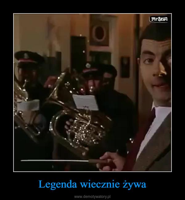 Legenda wiecznie żywa –