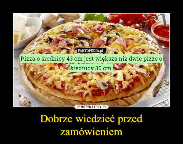 Dobrze wiedzieć przed zamówieniem –  Faktopedia.plPizza o średnicy 43 cm jest większa niż dwie pizze o średnicy 30 cm