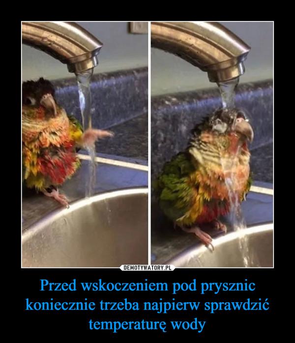 Przed wskoczeniem pod prysznic koniecznie trzeba najpierw sprawdzić temperaturę wody –