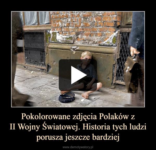 Pokolorowane zdjęcia Polaków zII Wojny Światowej. Historia tych ludzi porusza jeszcze bardziej –