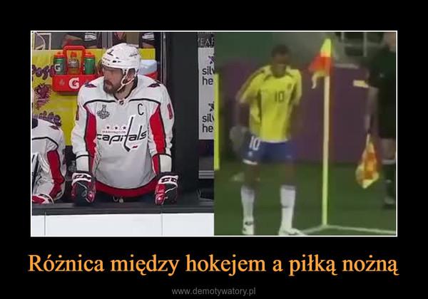Różnica między hokejem a piłką nożną –
