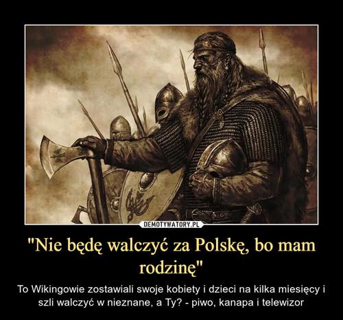 """""""Nie będę walczyć za Polskę, bo mam rodzinę"""""""