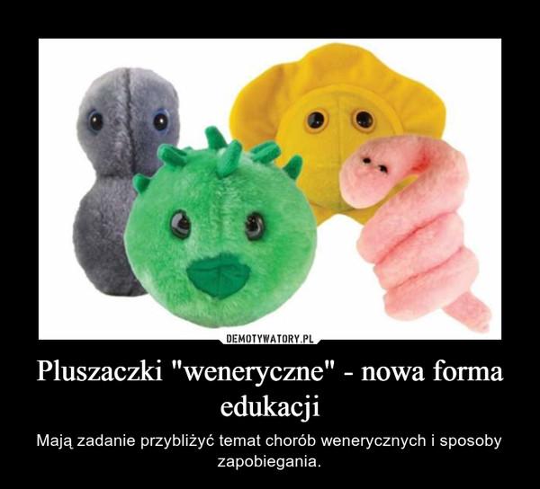 """Pluszaczki """"weneryczne"""" - nowa forma edukacji – Mają zadanie przybliżyć temat chorób wenerycznych i sposoby zapobiegania."""