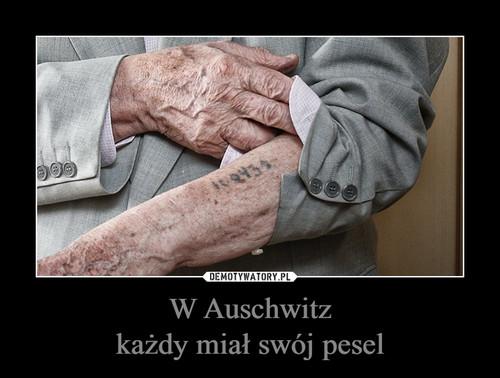W Auschwitz każdy miał swój pesel